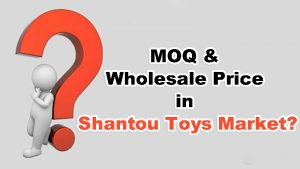 How is it MOQ and Wholesale Price in Shantou Toys Market?